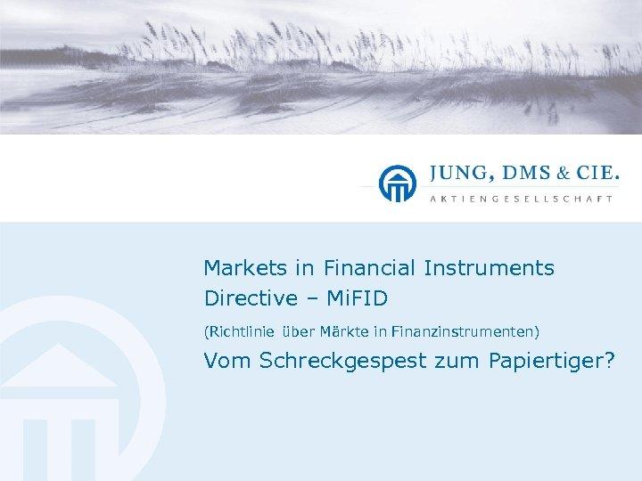 Markets in Financial Instruments Directive – Mi. FID (Richtlinie über Märkte in Finanzinstrumenten) Vom