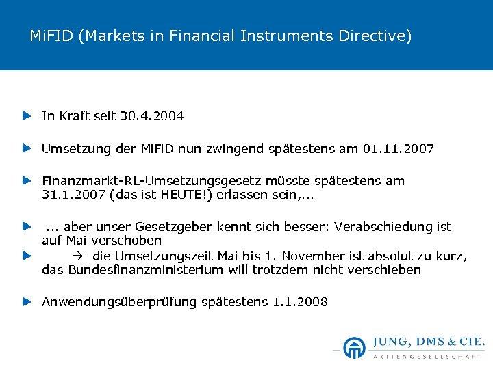 Mi. FID (Markets in Financial Instruments Directive) In Kraft seit 30. 4. 2004 Umsetzung