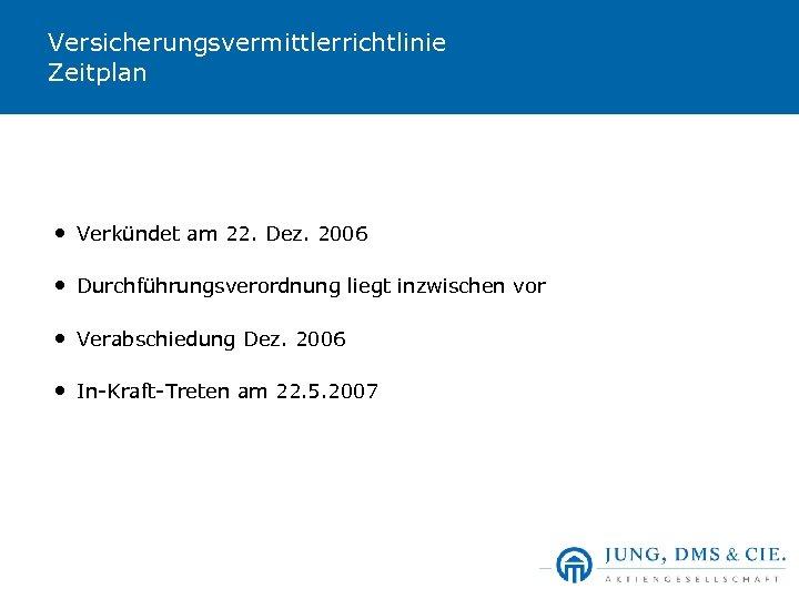 Versicherungsvermittlerrichtlinie Zeitplan • Verkündet am 22. Dez. 2006 • Durchführungsverordnung liegt inzwischen vor •
