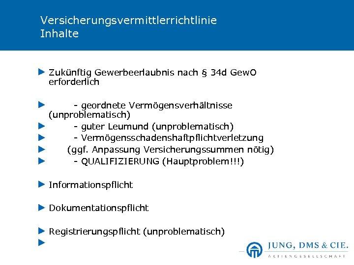 Versicherungsvermittlerrichtlinie Inhalte Zukünftig Gewerbeerlaubnis nach § 34 d Gew. O erforderlich - geordnete Vermögensverhältnisse