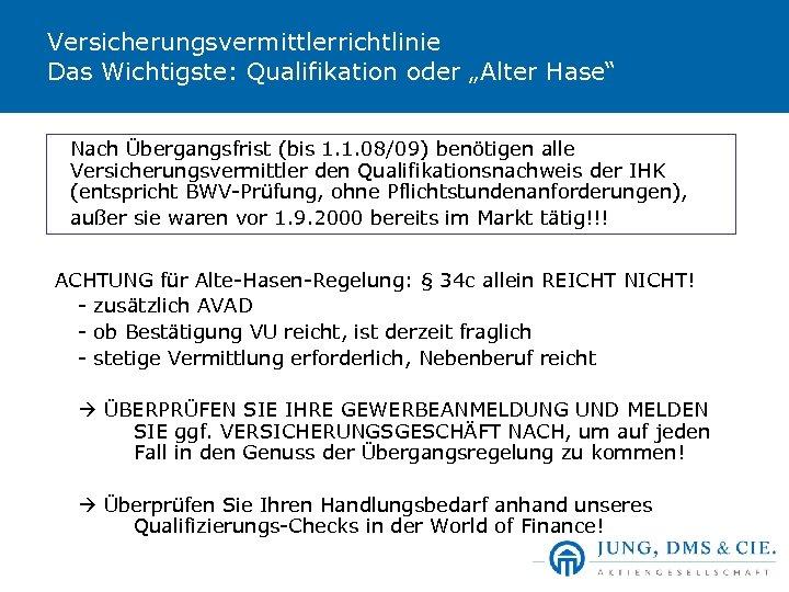 """Versicherungsvermittlerrichtlinie Das Wichtigste: Qualifikation oder """"Alter Hase"""" Nach Übergangsfrist (bis 1. 1. 08/09) benötigen"""