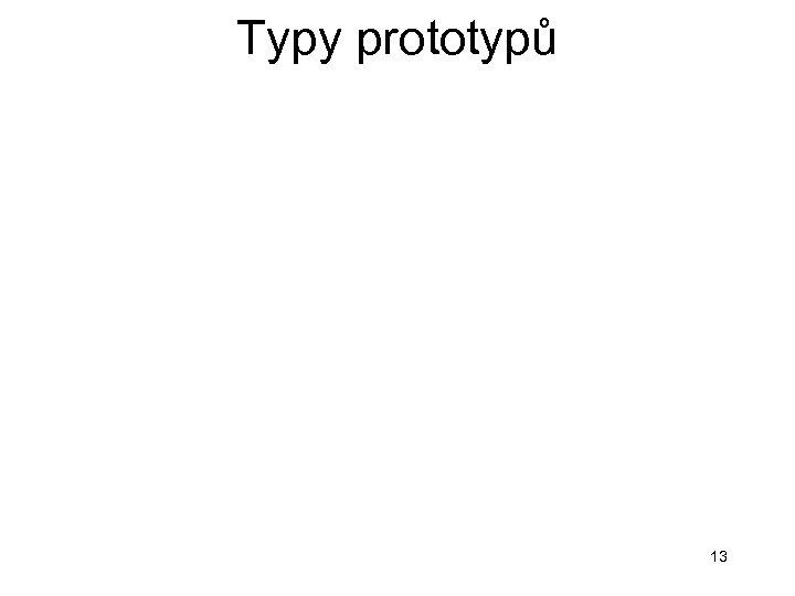 Typy prototypů 13