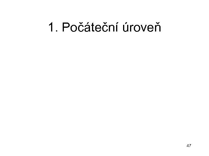1. Počáteční úroveň 47