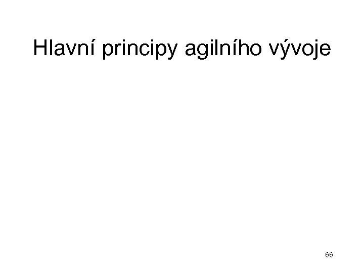Hlavní principy agilního vývoje 66