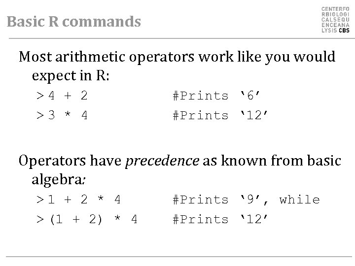 Basic R commands Most arithmetic operators work like you would expect in R: >4