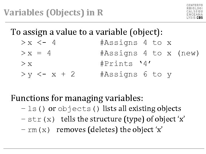 Variables (Objects) in R To assign a value to a variable (object): > x