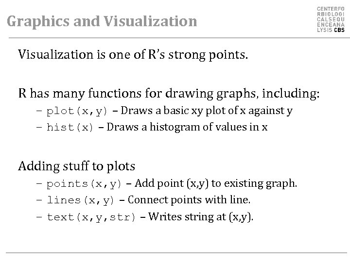 Graphics and Visualization is one of R's strong points. R has many functions for