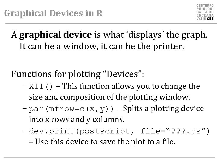 Graphical Devices in R A graphical device is what 'displays' the graph. It can