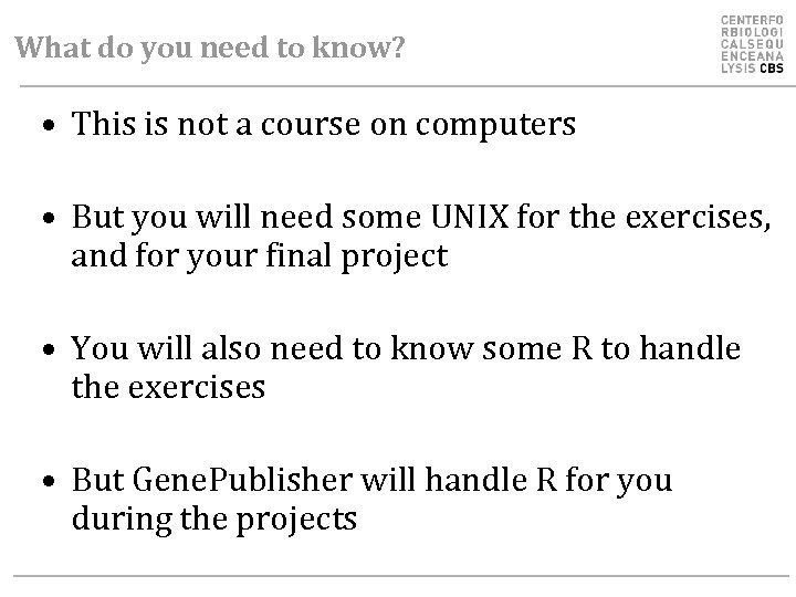 What do you need to know? • This is not a course on computers