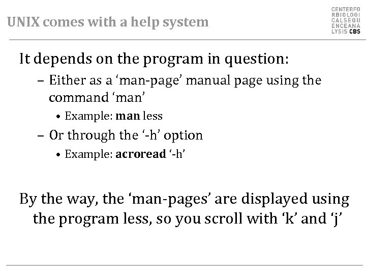 UNIX comes with a help system It depends on the program in question: –
