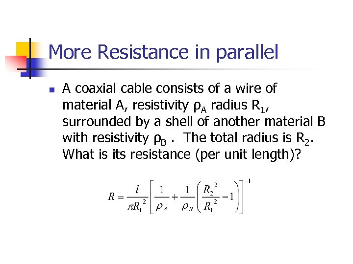More Resistance in parallel n A coaxial cable consists of a wire of material