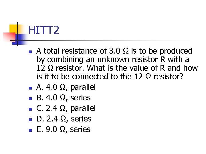 HITT 2 n n n A total resistance of 3. 0 Ω is to