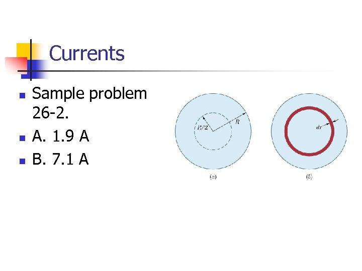 Currents n n n Sample problem 26 -2. A. 1. 9 A B. 7.