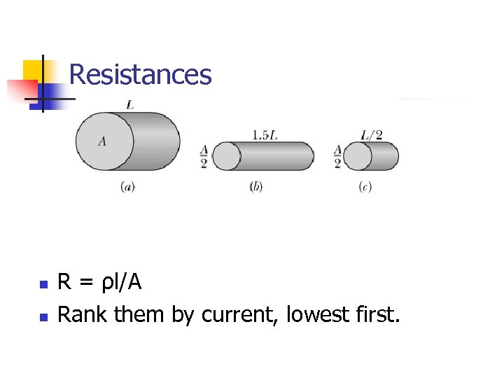 Resistances n n R = ρl/A Rank them by current, lowest first.