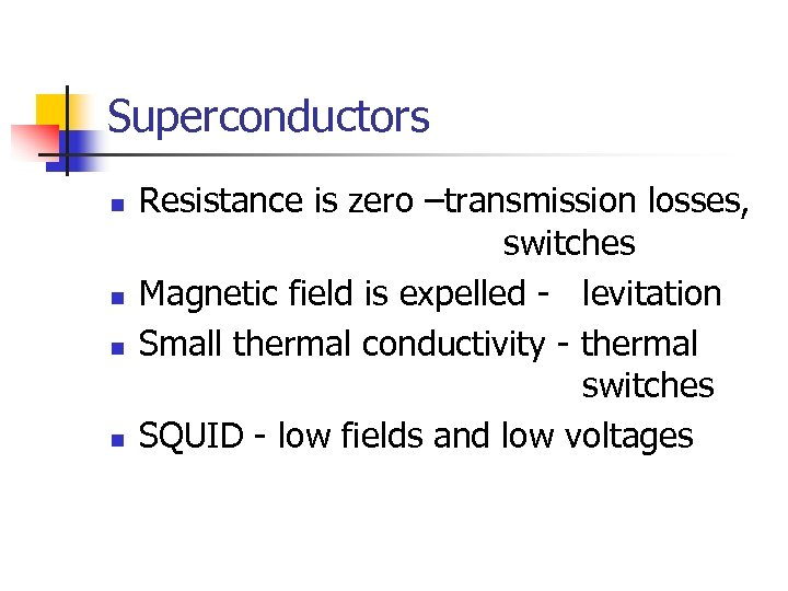 Superconductors n n Resistance is zero –transmission losses, switches Magnetic field is expelled -