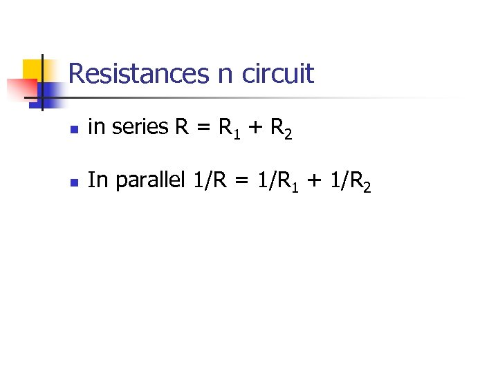 Resistances n circuit n in series R = R 1 + R 2 n