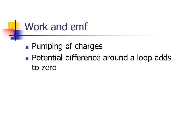 Work and emf n n Pumping of charges Potential difference around a loop adds