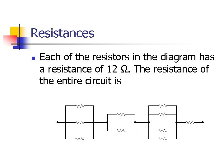 Resistances n Each of the resistors in the diagram has a resistance of 12