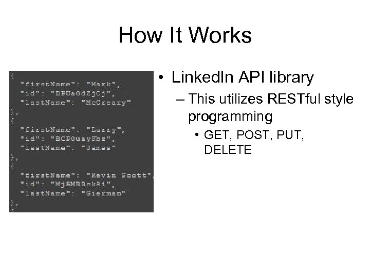 How It Works • Linked. In API library – This utilizes RESTful style programming