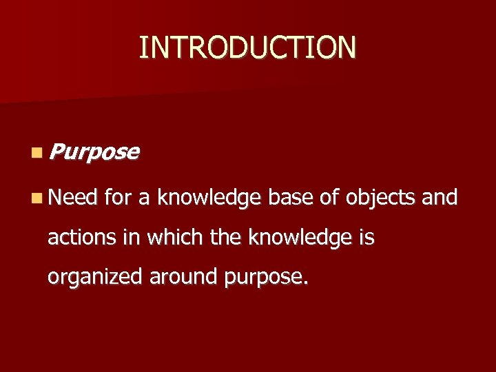 INTRODUCTION Purpose Need for a knowledge base of objects and actions in which the