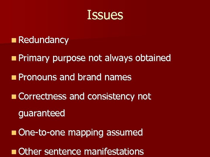 Issues Redundancy Primary purpose not always obtained Pronouns and brand names Correctness and consistency