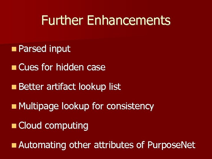 Further Enhancements Parsed Cues input for hidden case Better artifact lookup list Multipage Cloud