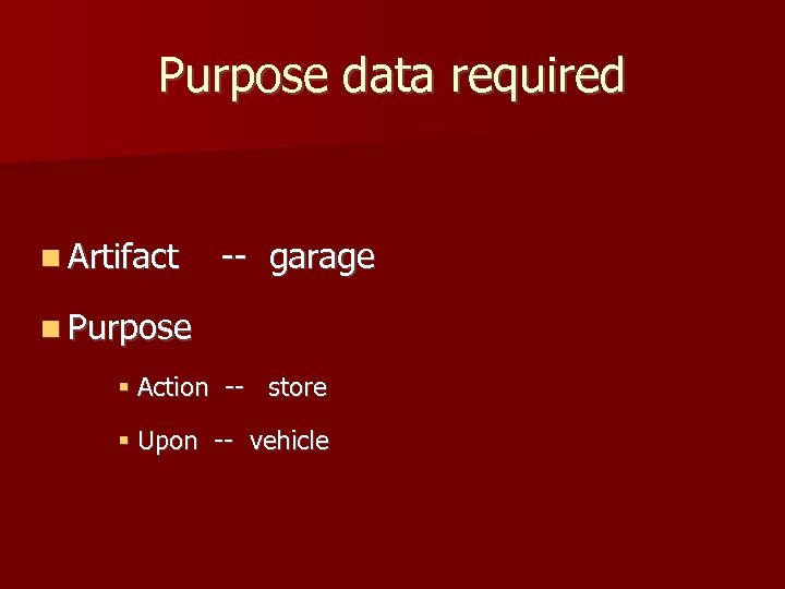 Purpose data required Artifact -- garage Purpose Action -- store Upon -- vehicle