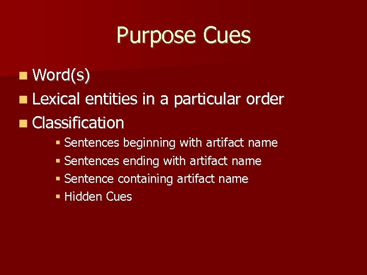 Purpose Cues Word(s) Lexical entities in a particular order Classification Sentences beginning with artifact