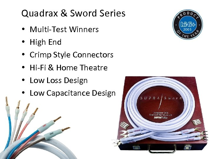 Quadrax & Sword Series • • • Multi-Test Winners High End Crimp Style Connectors