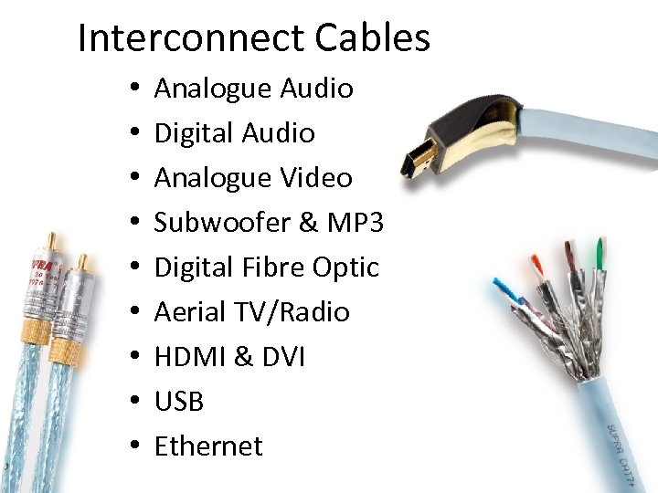 Interconnect Cables • • • Analogue Audio Digital Audio Analogue Video Subwoofer & MP