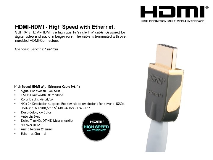 HDMI-HDMI - High Speed with Ethernet. SUPRA´s HDMI-HDMI is a high quality 'single link'
