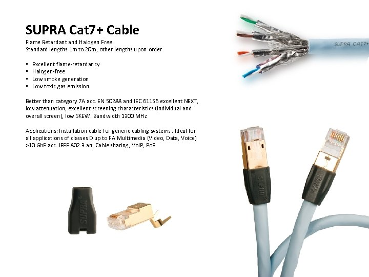 SUPRA Cat 7+ Cable Flame Retardant and Halogen Free. Standard lengths 1 m to
