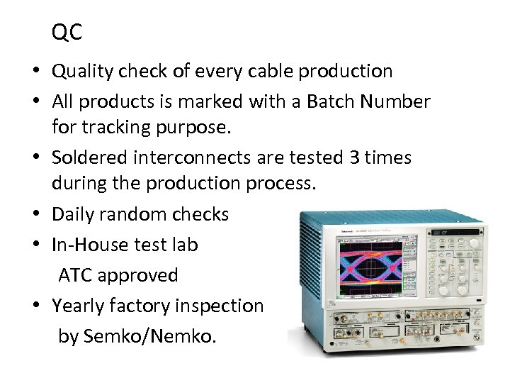 QC • Quality check of every cable production • All products is marked with