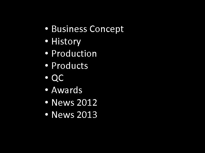 • Business Concept • History • Production • Products • QC • Awards