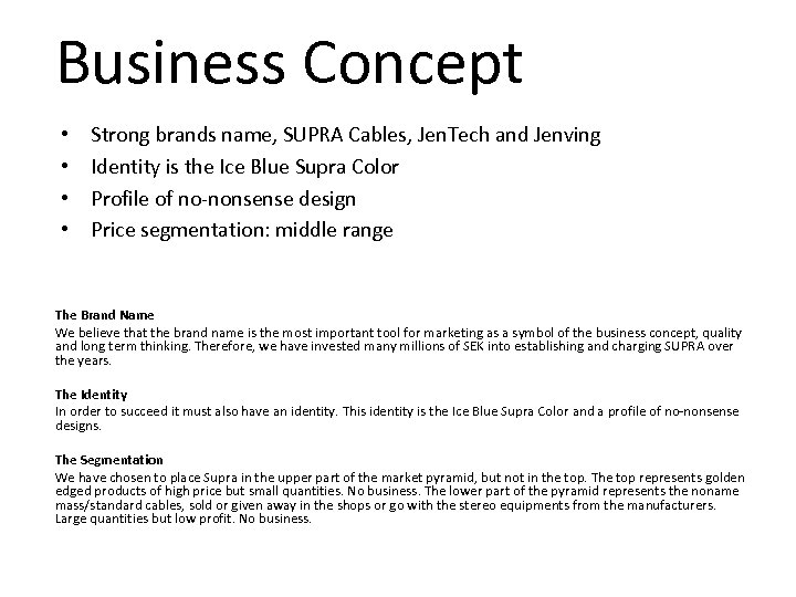 Business Concept • • Strong brands name, SUPRA Cables, Jen. Tech and Jenving Identity