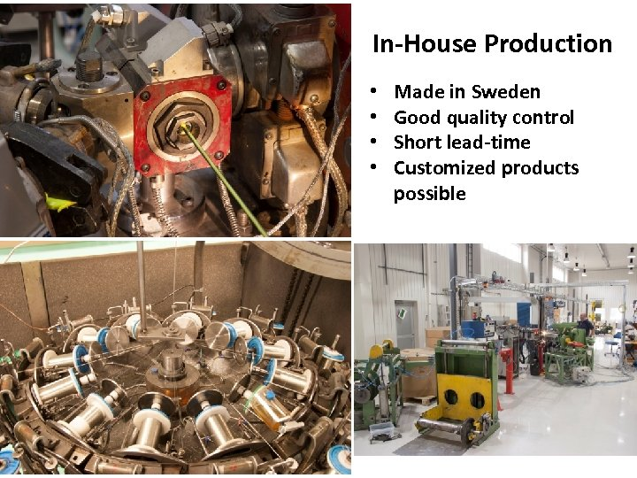 In-House Production • • Made in Sweden Good quality control Short lead-time Customized products