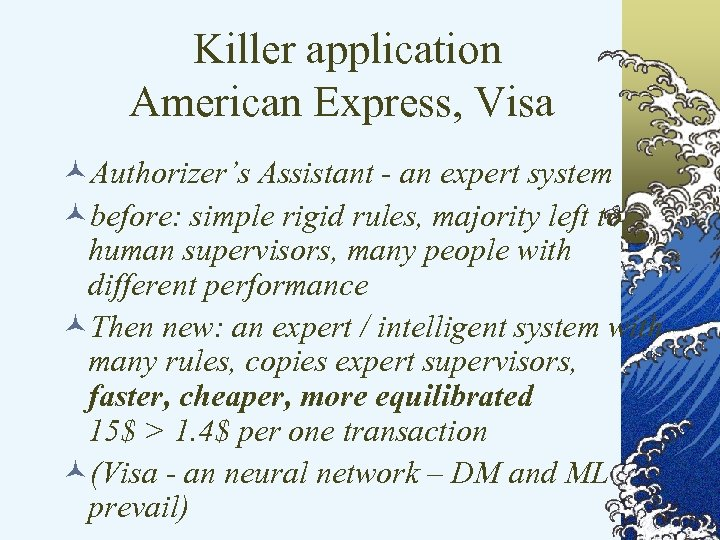 Killer application American Express, Visa ©Authorizer's Assistant - an expert system ©before: simple rigid