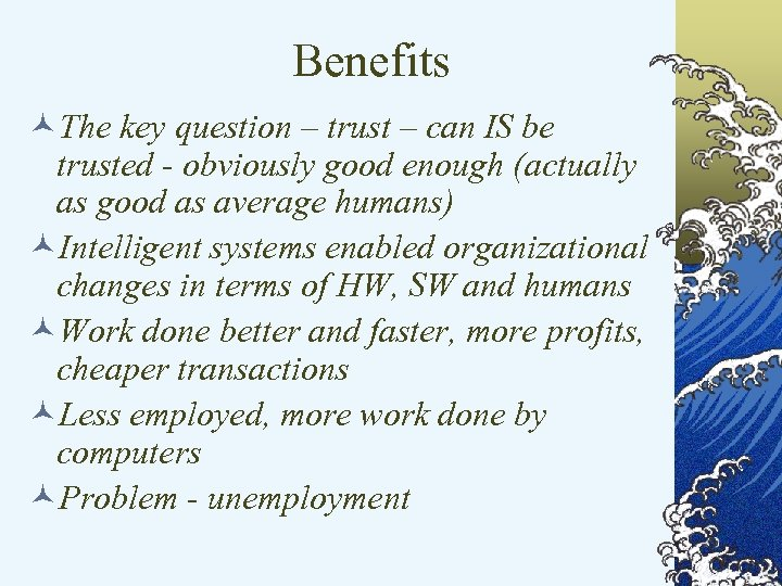 Benefits ©The key question – trust – can IS be trusted - obviously good