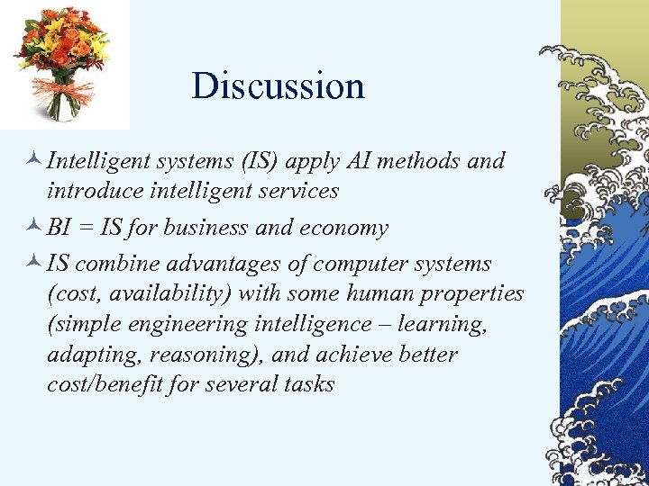 Discussion © Intelligent systems (IS) apply AI methods and introduce intelligent services © BI