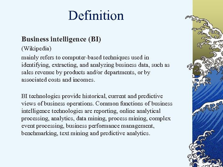 Definition Business intelligence (BI) (Wikipedia) mainly refers to computer-based techniques used in identifying, extracting,