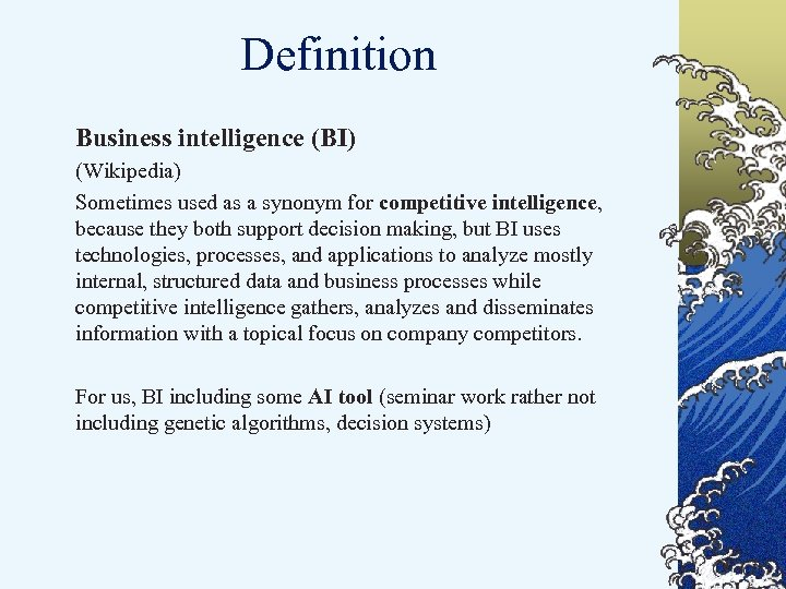Definition Business intelligence (BI) (Wikipedia) Sometimes used as a synonym for competitive intelligence, because