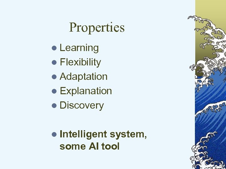 Properties l Learning l Flexibility l Adaptation l Explanation l Discovery l Intelligent system,