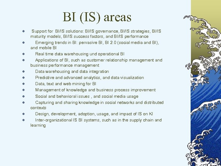 BI (IS) areas l l l Support for BI/IS solutions: BI/IS governance, BI/IS strategies,