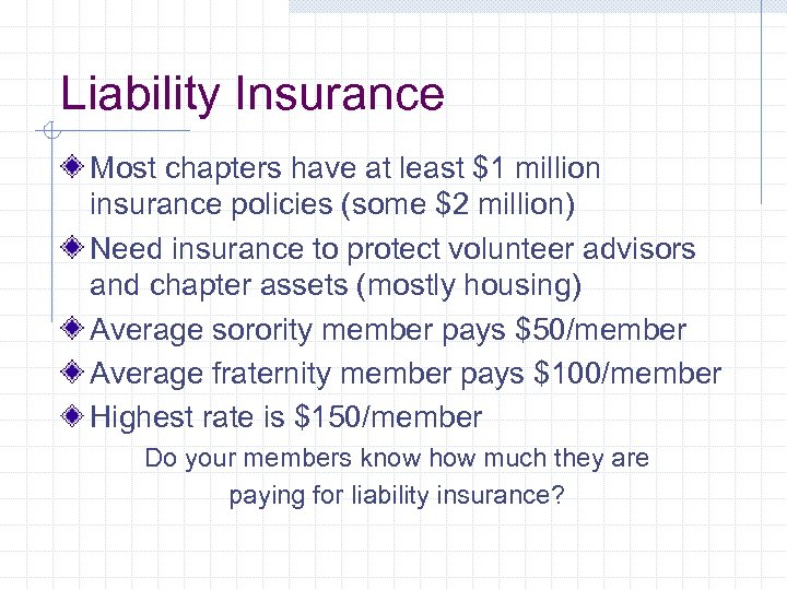 Liability Insurance Most chapters have at least $1 million insurance policies (some $2 million)
