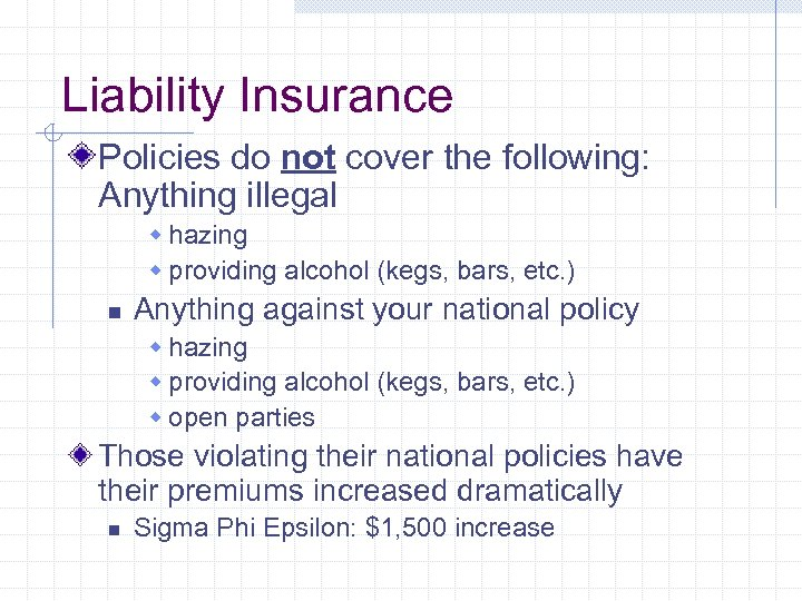Liability Insurance Policies do not cover the following: Anything illegal w hazing w providing