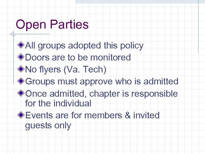 Open Parties All groups adopted this policy Doors are to be monitored No flyers
