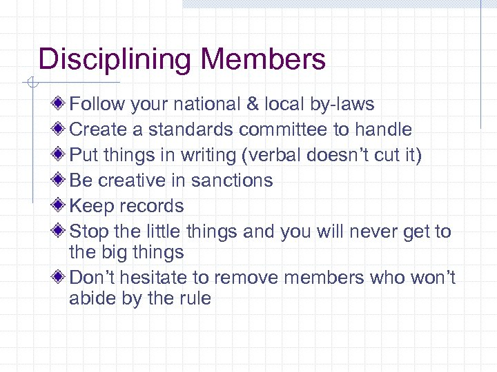 Disciplining Members Follow your national & local by-laws Create a standards committee to handle