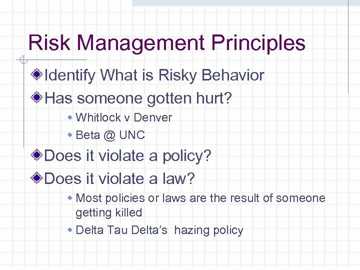 Risk Management Principles Identify What is Risky Behavior Has someone gotten hurt? w Whitlock