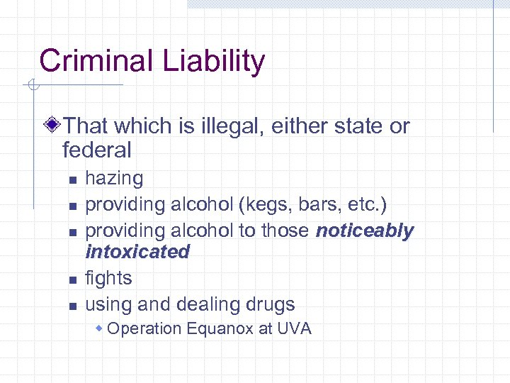 Criminal Liability That which is illegal, either state or federal n n n hazing
