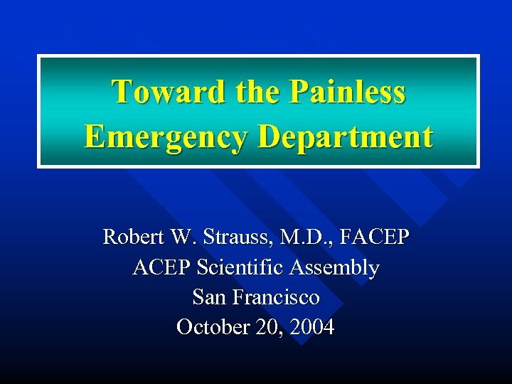Toward the Painless Emergency Department Robert W. Strauss, M. D. , FACEP Scientific Assembly